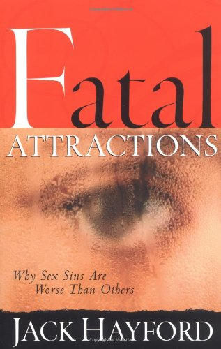 Download Fatal Attractions: Why Sex Sins Are Worse Than Others (Sexual Integrity) pdf epub
