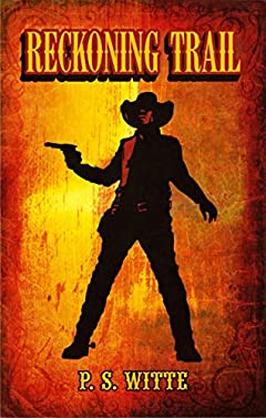 Reckoning Trail: A Classic Western Told by A True Outlaw