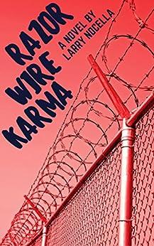 Razor Wire Karma by [Larry Nocella]