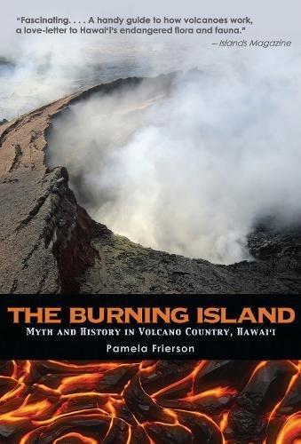 The Burning Island  Myth And History Of The Hawaiian Volcano Country