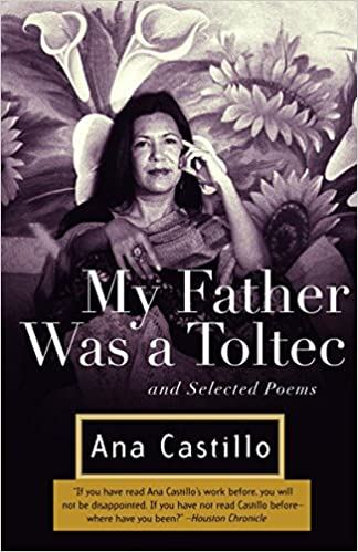 and Selected Poems My Father Was a Toltec