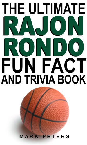 (The Ultimate Rajon Rondo Fun Fact And Trivia Book)