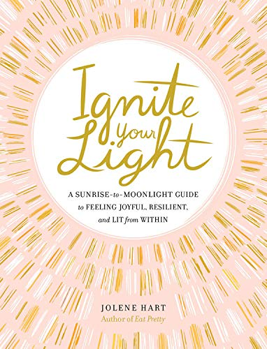 Ignite Your Light: A Sunrise-to-Moonlight Guide to Feeling Joyful, Resilient, and Lit from Within from Running Press Adult