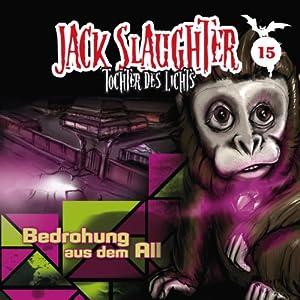 Bedrohung aus dem All (Jack Slaughter - Tochter des Lichts 15) Hörspiel