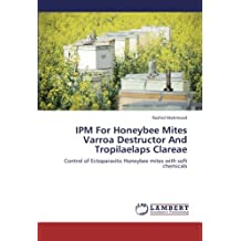 IPM For Honeybee Mites Varroa Destructor And Tropilaelaps Clareae: Control of Ectoparasitic Honeybee mites with soft chemicals