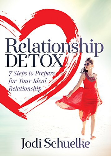 Relationship Detox: 7 Steps to Prepare for Your Ideal Relationship PDF
