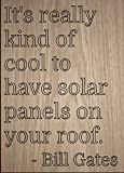 ''It's really kind of cool to have solar...'' quote by Bill Gates, laser engraved on wooden plaque - Size: 8''x10''