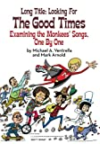 img - for Long Title: Looking for the Good Times; Examining the Monkees' Songs, One by One book / textbook / text book