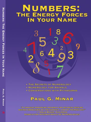 Numbers: The Energy Forces In Your Name: Featuring New Millennium Conversations With Pythagoras (1980 to 2006) Also Nume