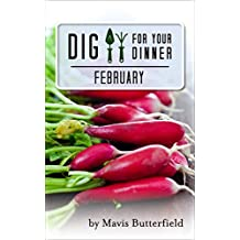 Dig for Your Dinner in February: Growing Your Meals, One Month at a Time