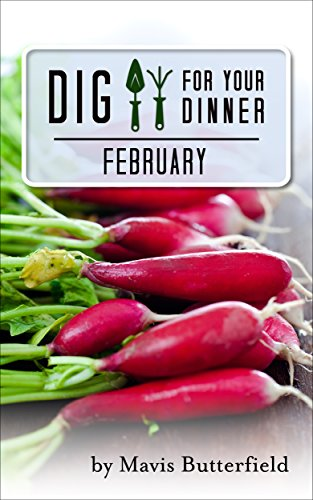 Dig for Your Dinner in February: Growing Your Meals, One Month at a Time by [Butterfield, Mavis]