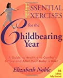 By Elizabeth Noble Essential Exercises for the Childbearing Year: A Guide to Health and Comfort Before and After Your B (4 Revised)