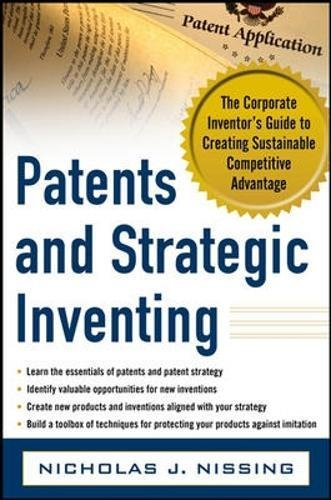 Patents and Strategic Inventing: The Corporate Inventor's Guide to Creating Sustainable Competitive Advantage por Nicholas Nissing