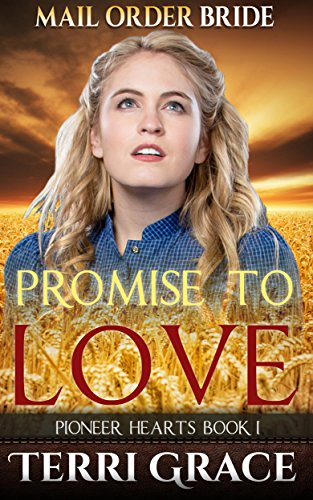 PROMISE TO LOVE (Pioneer Hearts Book 1) by [Grace, Terri]