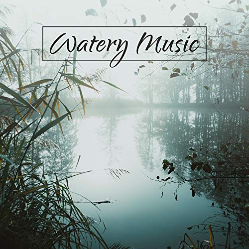 Watery Music: Combination of New Age Piano Music with Relaxing Water Sounds (Relaxing Piano Music Mp3)