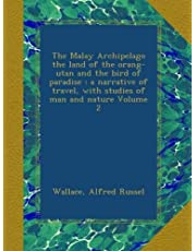 The Malay Archipelago the land of the orang-utan and the bird of paradise : a narrative of travel, with studies of man and nature Volume 2