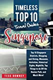 Singapore: Top 10 Singapore Districts, Shopping and Dining, Museums, Activities, Historical Sights, Nightlife, Top Things to do Off the Beaten Path, and Much More! Timeless Top 10 Travel Guides