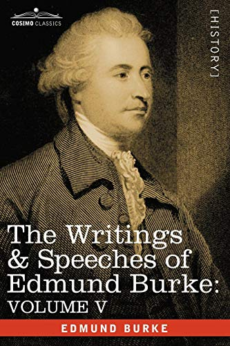 The Writings & Speeches of Edmund Burke: Volume V - Observations on the Conduct of the Minority; Thoughts and Details on Scarcity; Three Letters to a