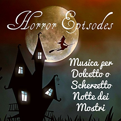 Horror Episodes - Musica per Dolcetto o Scherzetto Notte dei Mostri con Suoni Elettronici Piano Acustici Spirituali -