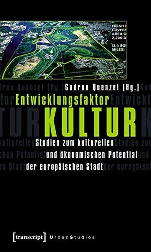 Entwicklungsfaktor Kultur: Studien zum kulturellen und ökonomischen Potential der europäischen Stadt (Urban Studies)