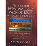 complete personalized promise bible on health and healing every healing scripture promise personalized and written as a prayer just for you paperback common