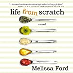 Life from Scratch: A Life from Scratch Novel, Book 1 | Melissa Ford