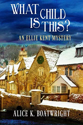 What Child Is This?: An Ellie Kent Mystery (A Brief History Of The Romans Boatwright)