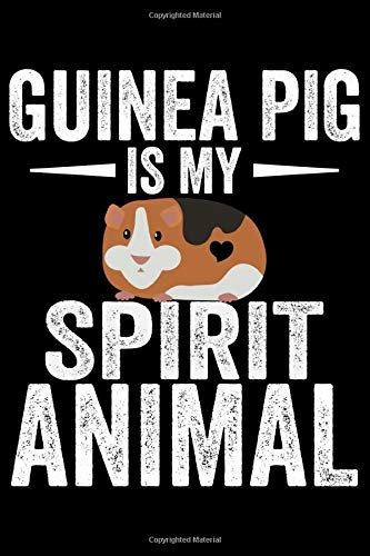 Guinea Pig Is My Spirit Animal  Guinea Pigs Life Journal Notebook – Guinea Pigs Lover Gifts – Cute Guinea Pigs Lover Notebook Journal – Guinea Pig Owner Diary Funny Pigs Diary