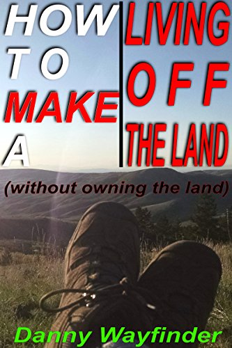 How To Make A Living Off The Land (Without Owning The Land)