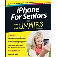 iPhone For Seniors For Dummies: Written by Nancy C. Muir, 2013 Edition, (3rd Edition) Publisher: For Dummies [Paperback]