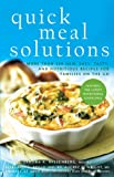 img - for Quick Meal Solutions: More Than 150 New, Easy, Tasty, and Nutritious Recipes for Families on the Go book / textbook / text book