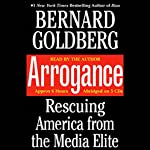 Arrogance: Rescuing America from the Media Elite | Bernard Goldberg