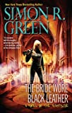 The Bride Wore Black Leather, Simon R. Green, 1937007138