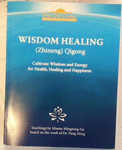 Wisdom Healing (Zhineng) Qigong: Cultivating Wisdom and Energy for Health, Healing and Happiness (Teachings by Master Mingtong Gu based on the work of Dr. Pang Ming) ()