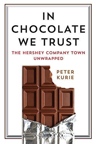 In Chocolate We Trust: The Hershey Company Town Unwrapped (Contemporary ()