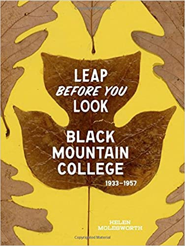 leap before you look black mountain college helen  leap before you look black mountain college 1933 1957 helen molesworth ruth erickson 9780300211917 com books