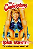 img - for The Confessions of Robin Askwith by Ian Botham (Foreword), Robin Askwith (Illustrated, 2 Sep 1999) Hardcover book / textbook / text book