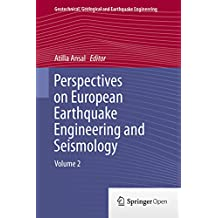 Perspectives on European Earthquake Engineering and Seismology: Volume 2 (Geotechnical, Geological and Earthquake Engineering Book 39)