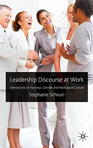 Leadership Discourse at Work: Interactions of Humour, Gender and Workplace Culture by Palgrave Macmillan
