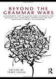 Beyond the Grammar Wars: A Resource for Teachers and Students on Developing Language Knowledge in the English/Literacy Classroom