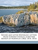 Before and after Waterloo; Letters from Edward Stanley, Sometime Bishop of Norwich, Edward Stanley and Jane Henrietta Adeane, 117713246X