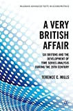 img - for A Very British Affair: Six Britons and the Development of Time Series Analysis During the 20th Century (Palgrave Advanced Texts in Econometrics) book / textbook / text book