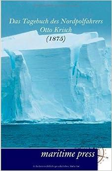 Book Das Tagebuch des Nordpolfahrers Otto Krisch: Maschinist und Offizier der zweiten österreichisch-ungarischen Nordpolexpedition 1875