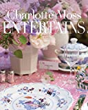 Charlotte Moss Entertains: Celebrations and Everyday Occasions