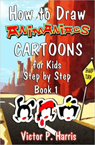 how to draw animaniacs cartoons for kids step by step book 1