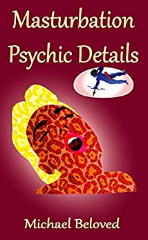 Masturbation Psychic Details (English Edition) de [Beloved, Michael]