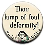 Rude Willie Shakespeare Thou Lump Of Foul Deformity Badge by RetroBadge