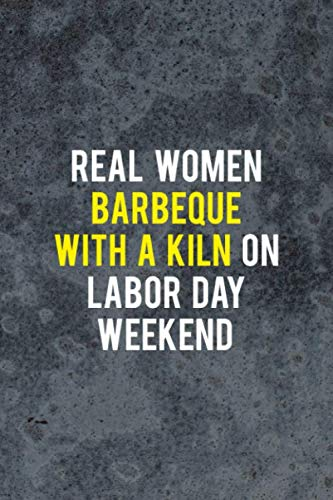 Real Women Barbeque With A Kiln On Labor Day Weekend: Pottery Notebook Journal Composition Blank Lined Diary Notepad 120 Pages Paperback Gray
