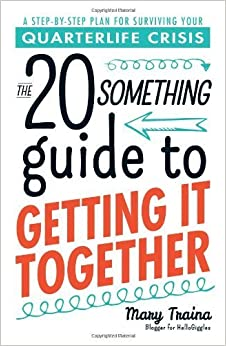 Book The Twentysomething Guide to Getting It Together: A Step-by-Step Plan for Surviving Your Quarterlife Crisis by Mary Traina (2014-07-18)