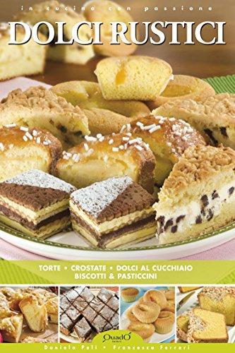 Dolci Rustici: Torte, crostate, dolci al cucchiaio, biscotti